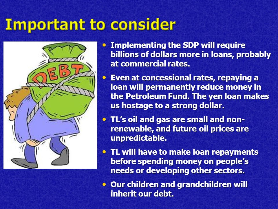 Implementing the SDP will require billions of dollars more in loans, probably at commercial rates. Implementing the SDP will require billions of dolla