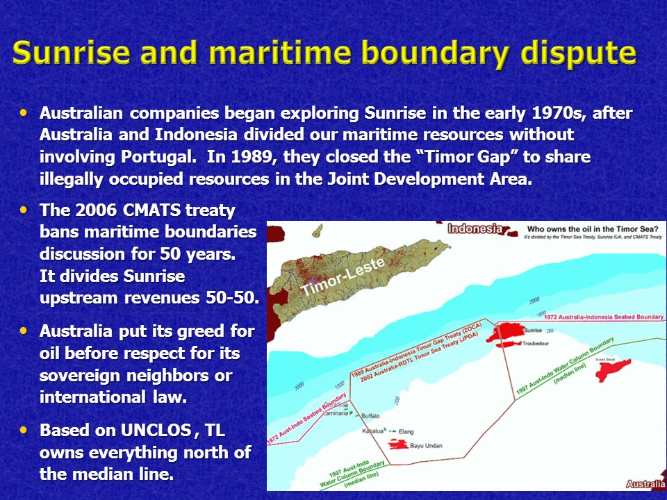 Australian companies began exploring Sunrise in the early 1970s, after Australia and Indonesia divided our maritime resources without involving Portug