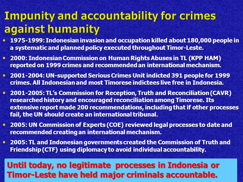 1975-1999: Indonesian invasion and occupation killed about 180,000 people in a systematic and planned policy executed throughout Timor-Leste.