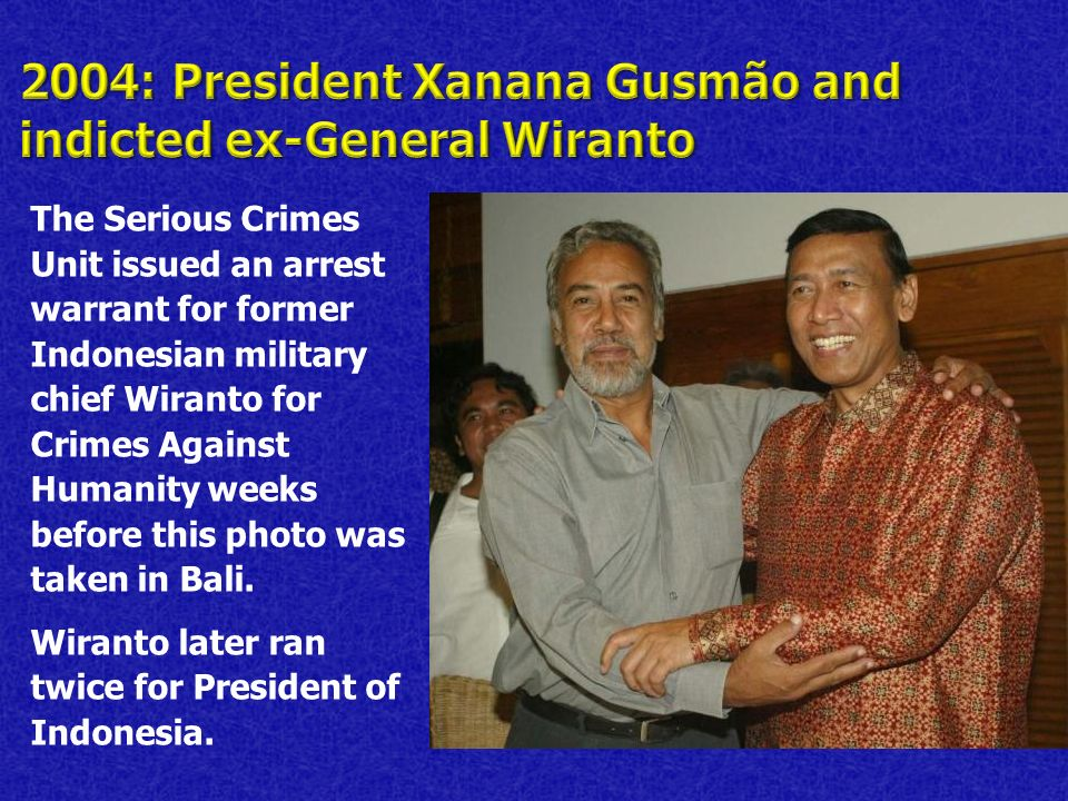 The Serious Crimes Unit issued an arrest warrant for former Indonesian military chief Wiranto for Crimes Against Humanity weeks before this photo was