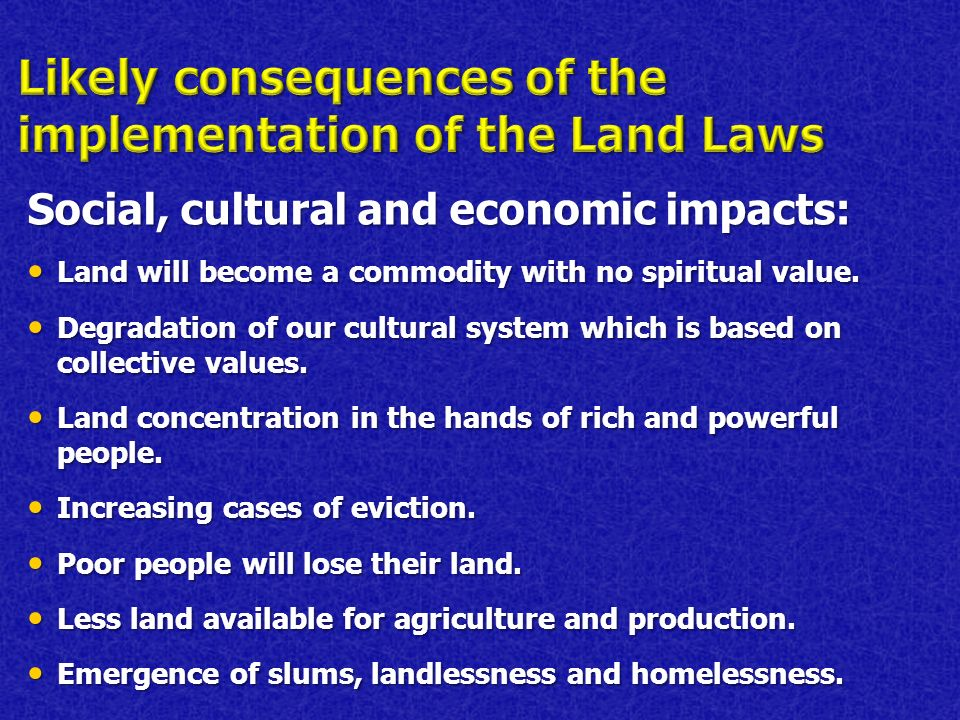 Social, cultural and economic impacts: Land will become a commodity with no spiritual value. Land will become a commodity with no spiritual value. Deg
