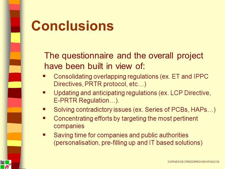 Conclusions The questionnaire and the overall project have been built in view of: Consolidating overlapping regulations (ex.