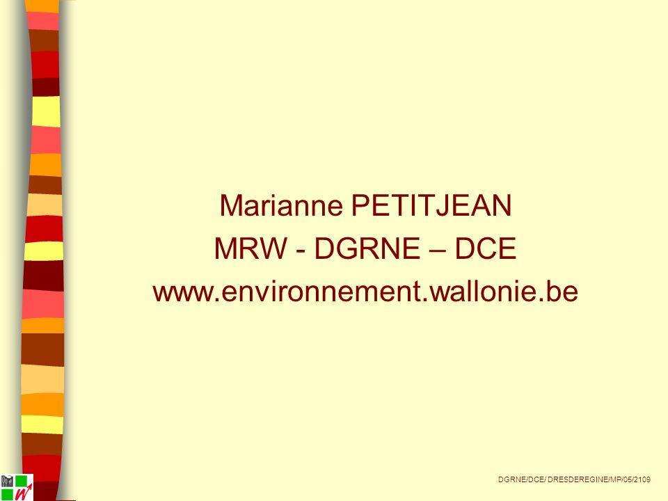 Marianne PETITJEAN MRW - DGRNE – DCE www.environnement.wallonie.be DGRNE/DCE/ DRESDEREGINE/MP/05/2109