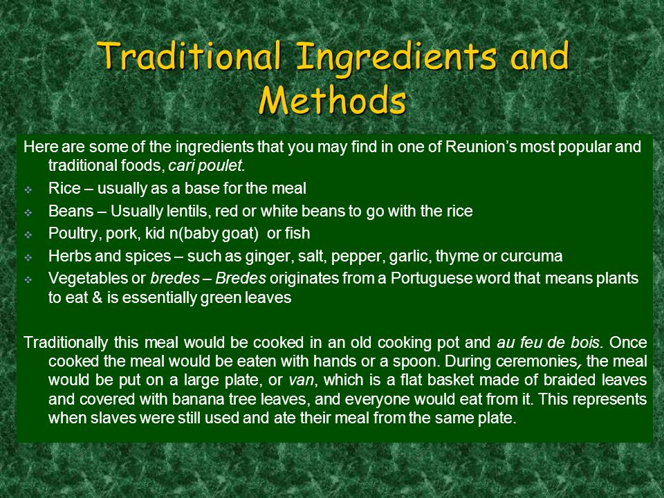 Traditional Ingredients and Methods Here are some of the ingredients that you may find in one of Reunions most popular and traditional foods, cari pou