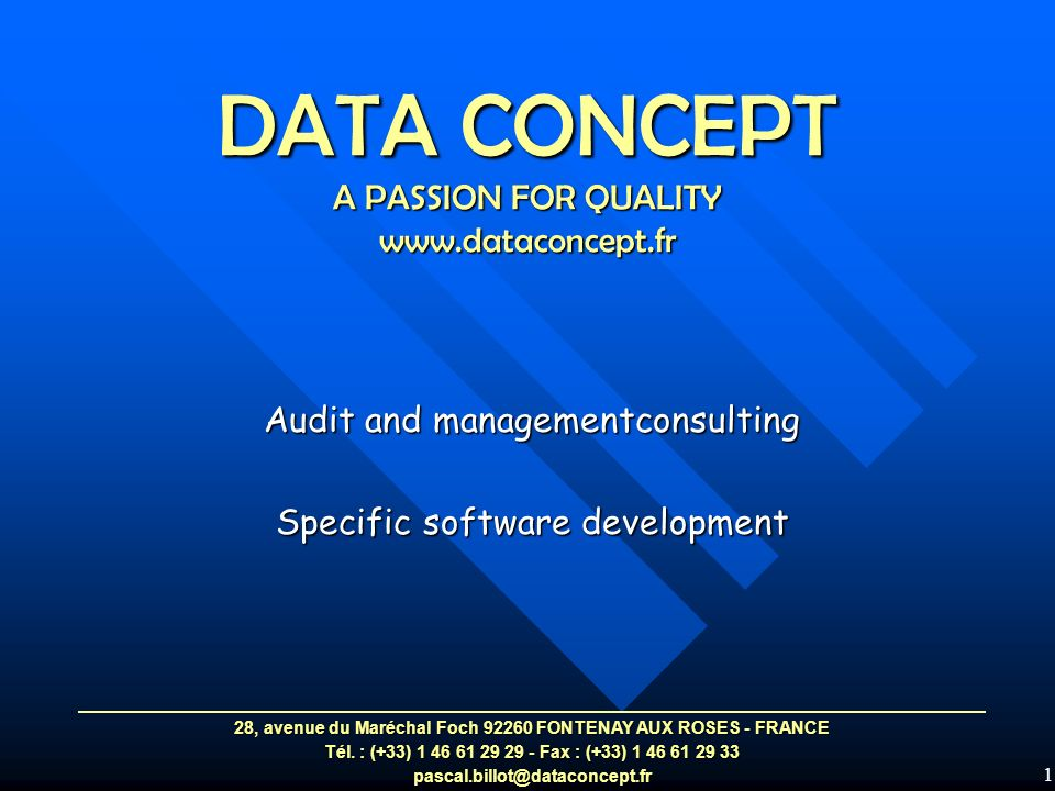 1 DATA CONCEPT A PASSION FOR QUALITY www.dataconcept.fr Audit and managementconsulting Specific software development 28, avenue du Maréchal Foch 92260 FONTENAY AUX ROSES - FRANCE Tél.