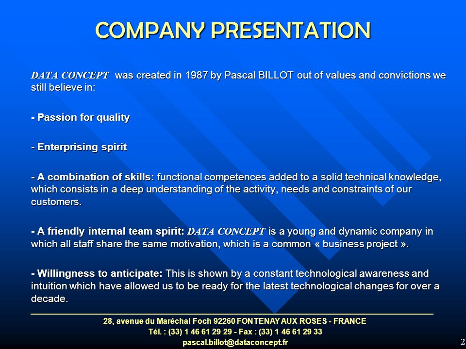 2 COMPANY PRESENTATION DATA CONCEPT was created in 1987 by Pascal BILLOT out of values and convictions we still believe in: - Passion for quality - Enterprising spirit - A combination of skills: functional competences added to a solid technical knowledge, which consists in a deep understanding of the activity, needs and constraints of our customers.
