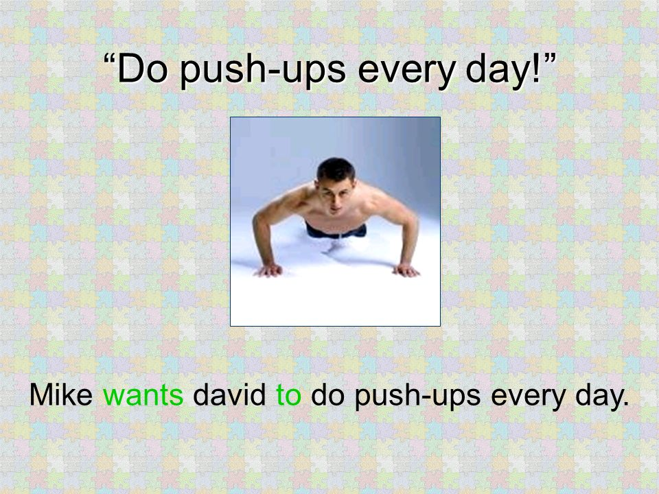 Do push-ups every day! Mike wants david to do push-ups
