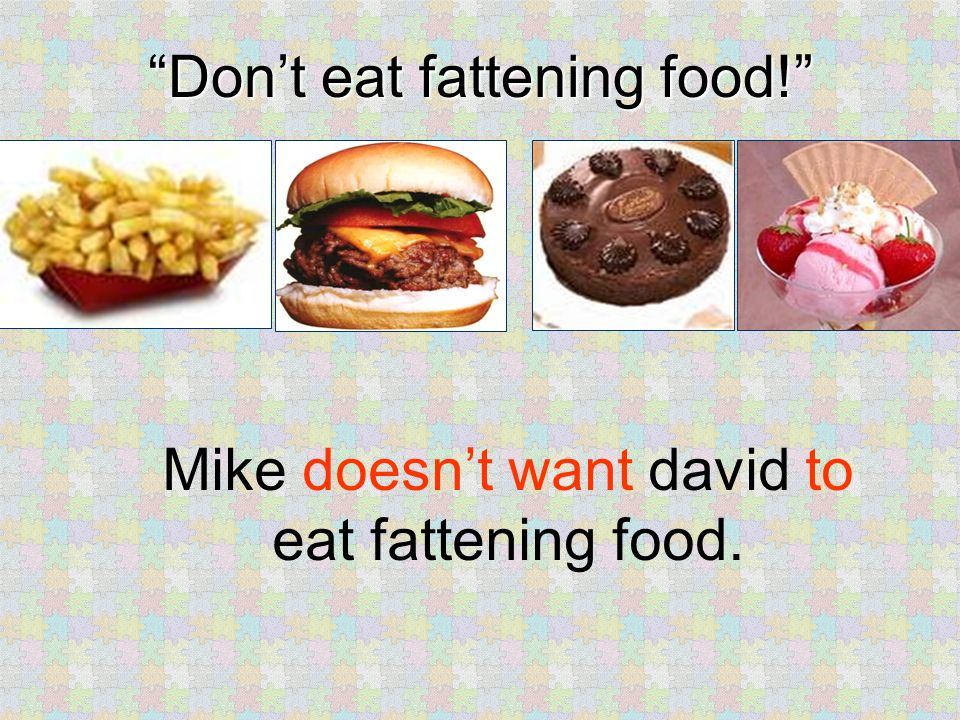 Dont eat fattening food! Mike doesnt want david to eat