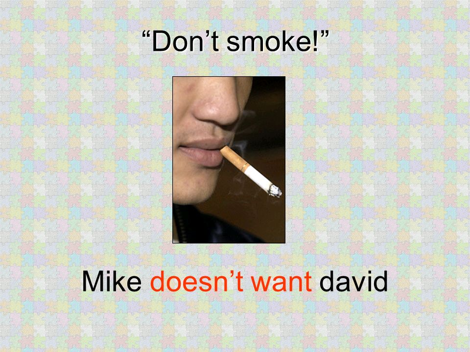 Dont smoke! Mike doesnt want