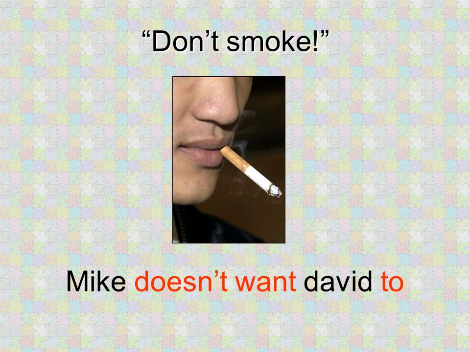 Dont smoke! Mike doesnt want david