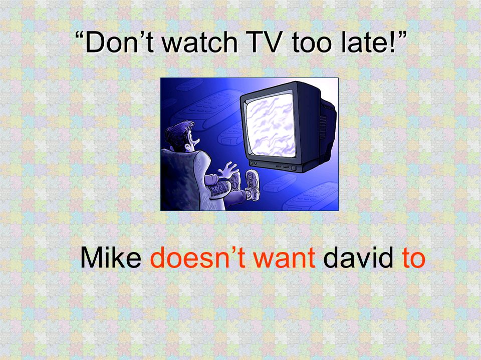 Dont watch TV too late! Mike doesnt want david