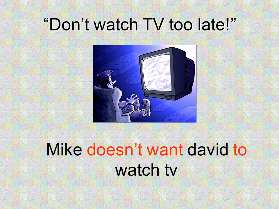 Dont watch TV too late! Mike doesnt want david to
