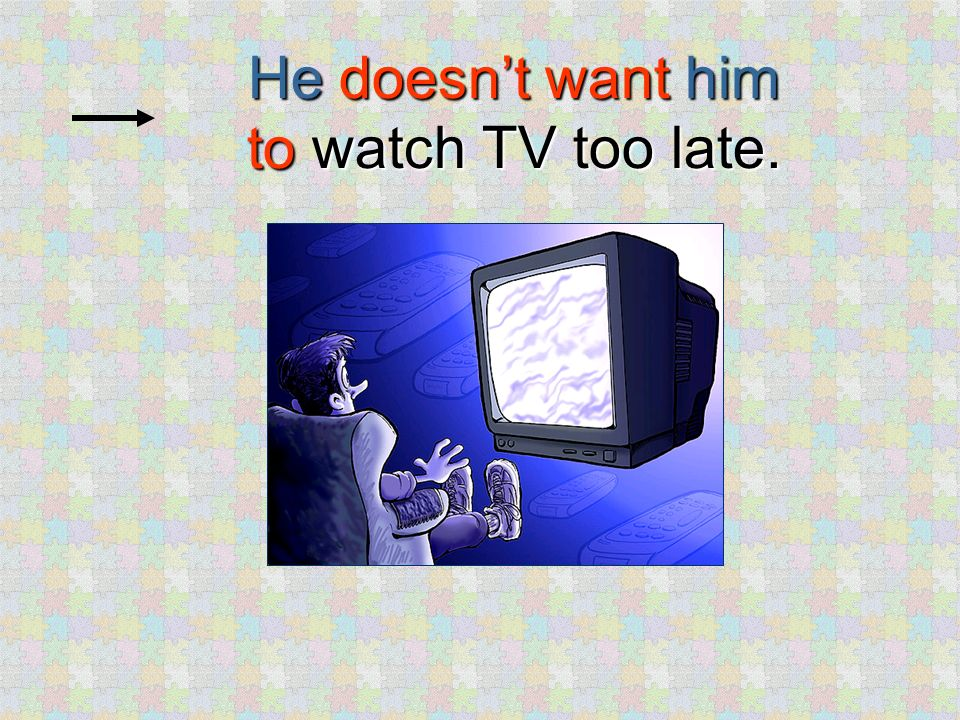 Dont watch TV too late! Mike doesnt want david to watch tv too late.
