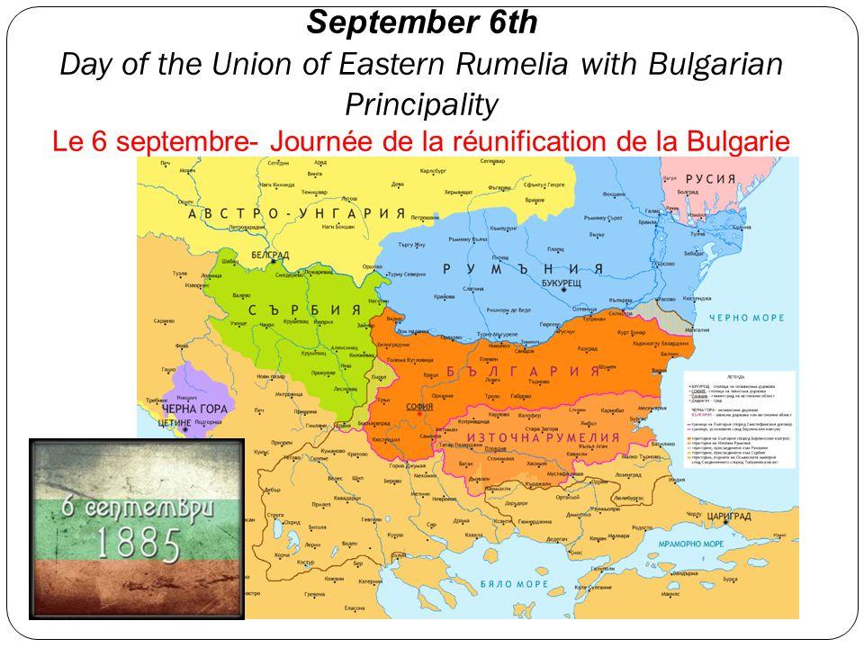 September 6th Day of the Union of Eastern Rumelia with Bulgarian Principality Le 6 septembre- Journée de la réunification de la Bulgarie