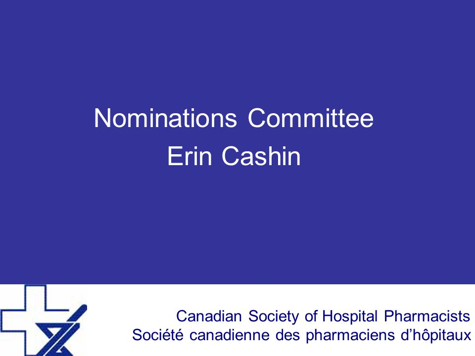 Canadian Society of Hospital Pharmacists Société canadienne des pharmaciens dhôpitaux Nominations Committee Erin Cashin