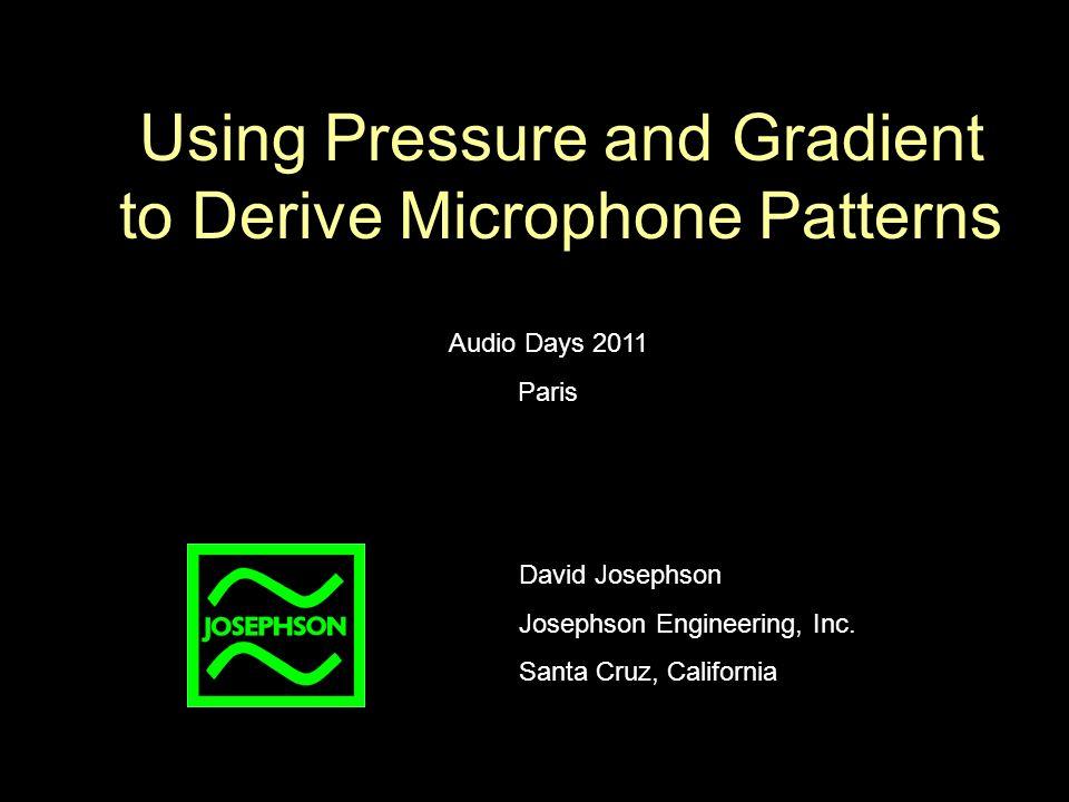Using Pressure and Gradient to Derive Microphone Patterns Audio Days 2011 Paris David Josephson Josephson Engineering, Inc.