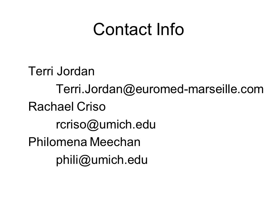 Contact Info Terri Jordan Terri.Jordan@euromed-marseille.com Rachael Criso rcriso@umich.edu Philomena Meechan phili@umich.edu