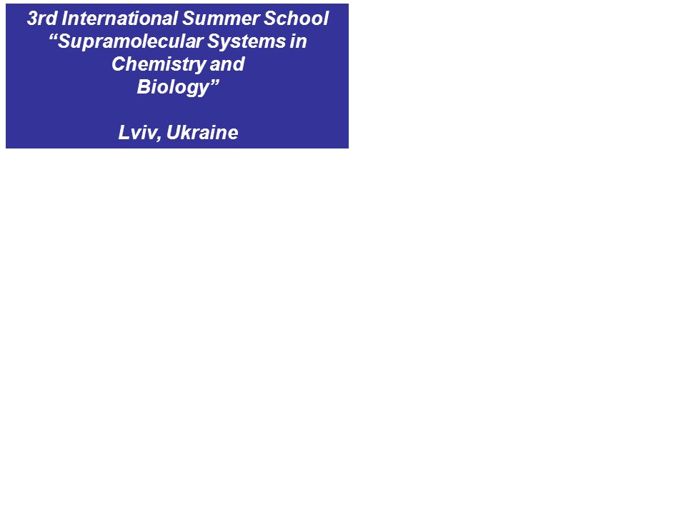 3rd International Summer School Supramolecular Systems in Chemistry and Biology Lviv, Ukraine
