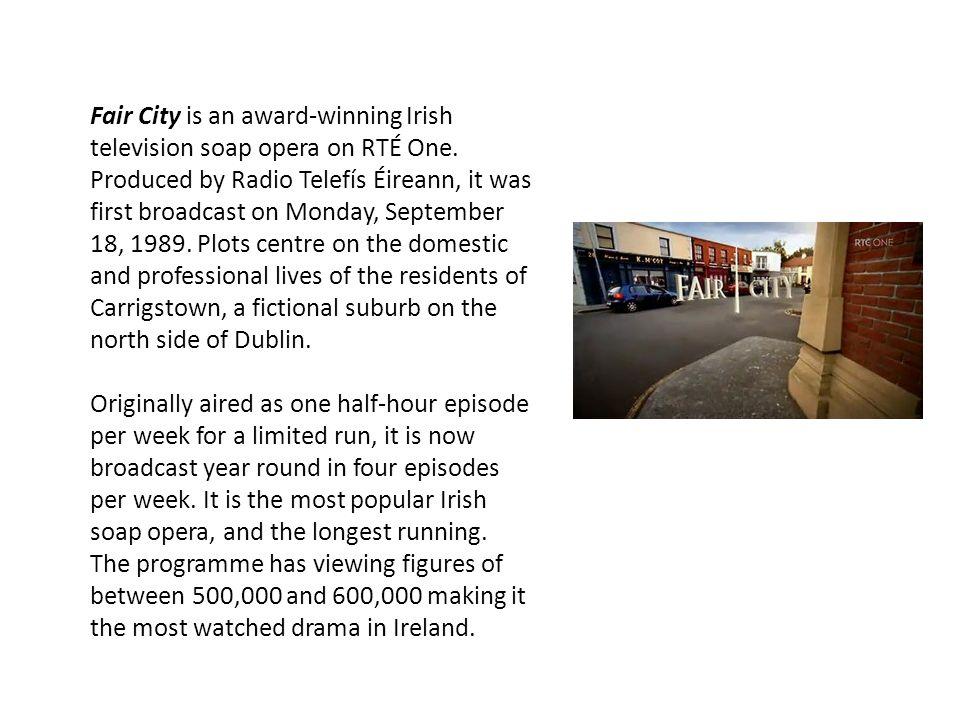 Fair City is an award-winning Irish television soap opera on RTÉ One.