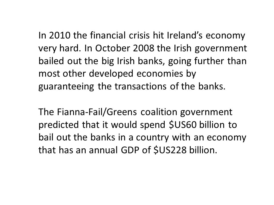 In 2010 the financial crisis hit Irelands economy very hard.
