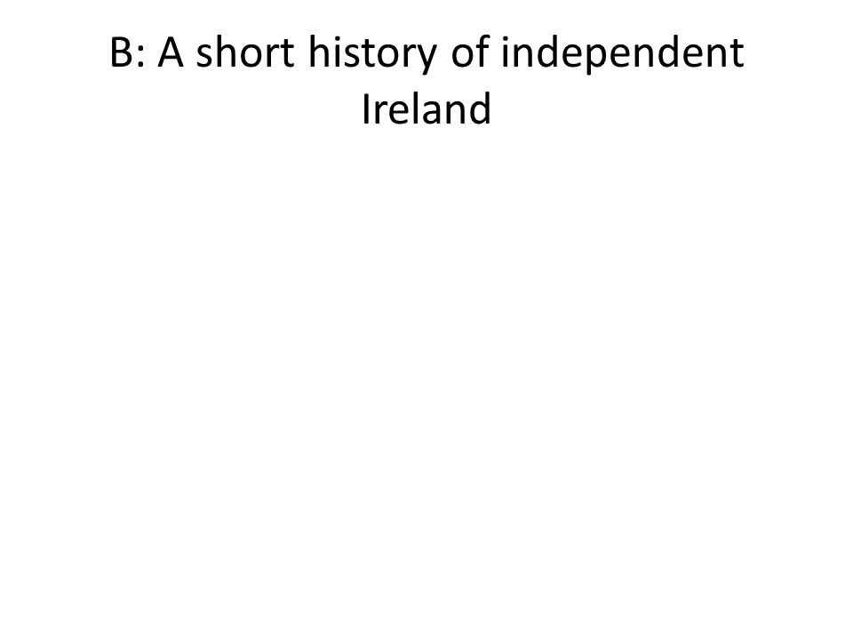 B: A short history of independent Ireland