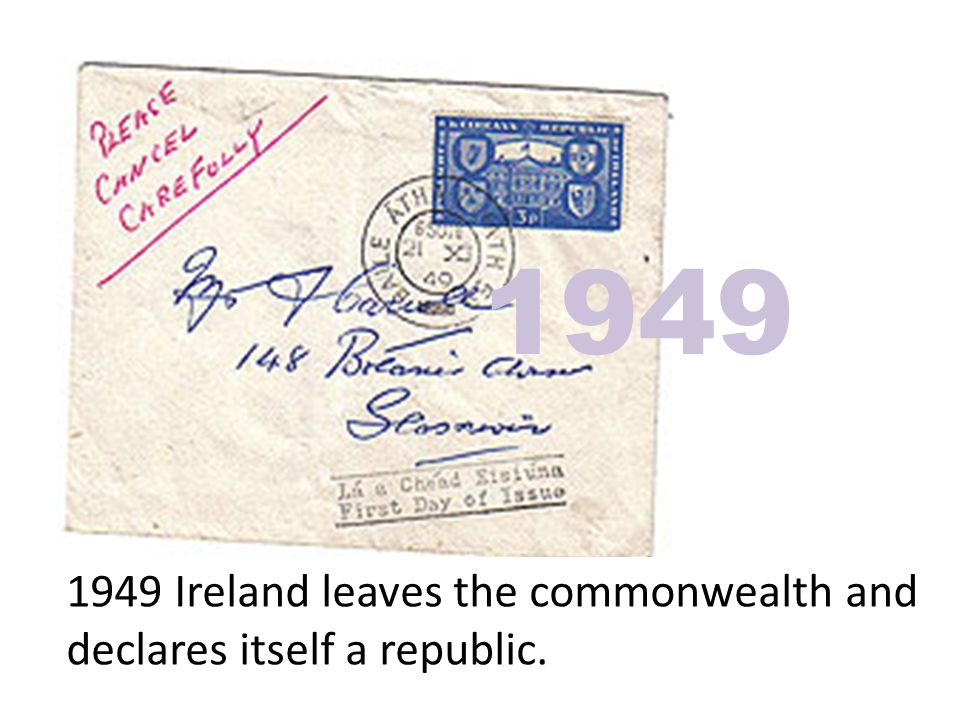 1949 Ireland leaves the commonwealth and declares itself a republic. 1949