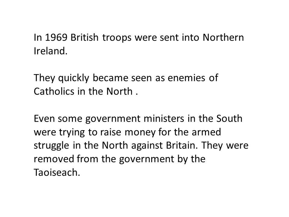 In 1969 British troops were sent into Northern Ireland.