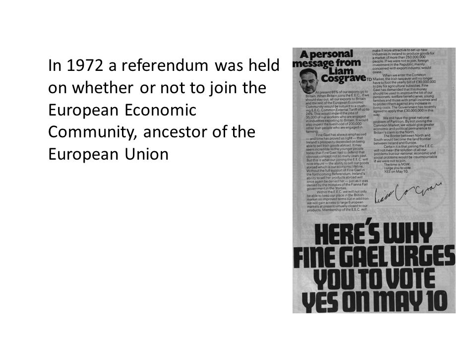 In 1972 a referendum was held on whether or not to join the European Economic Community, ancestor of the European Union