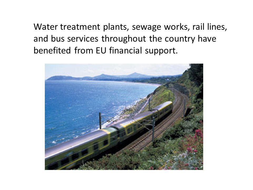 Water treatment plants, sewage works, rail lines, and bus services throughout the country have benefited from EU financial support.