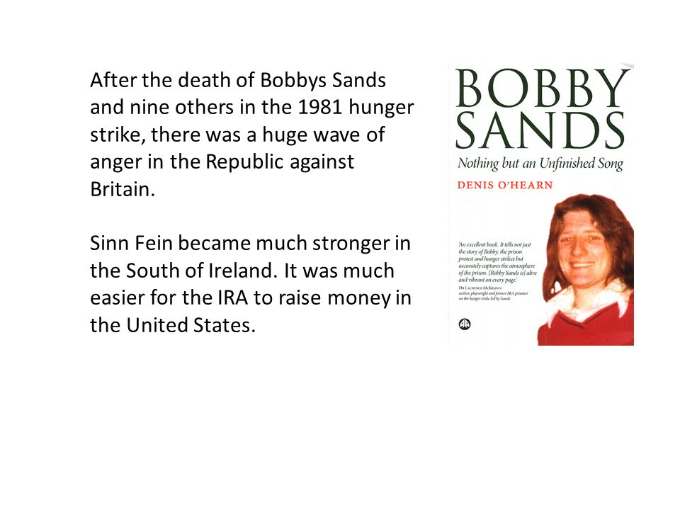 After the death of Bobbys Sands and nine others in the 1981 hunger strike, there was a huge wave of anger in the Republic against Britain.
