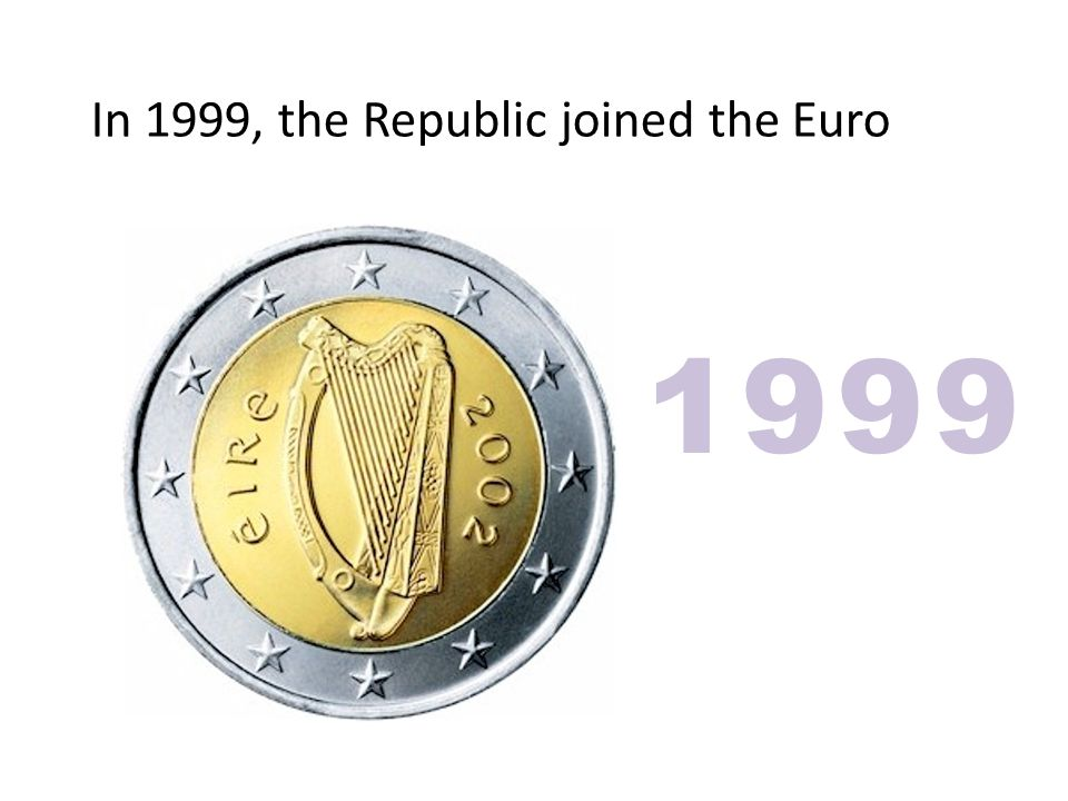 In 1999, the Republic joined the Euro 1999