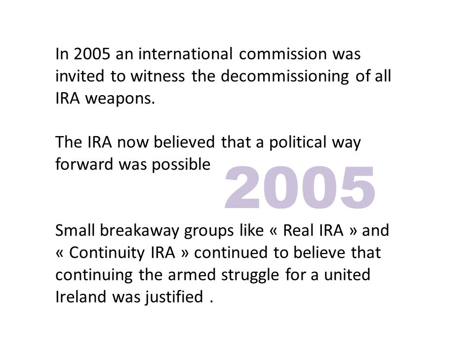In 2005 an international commission was invited to witness the decommissioning of all IRA weapons.