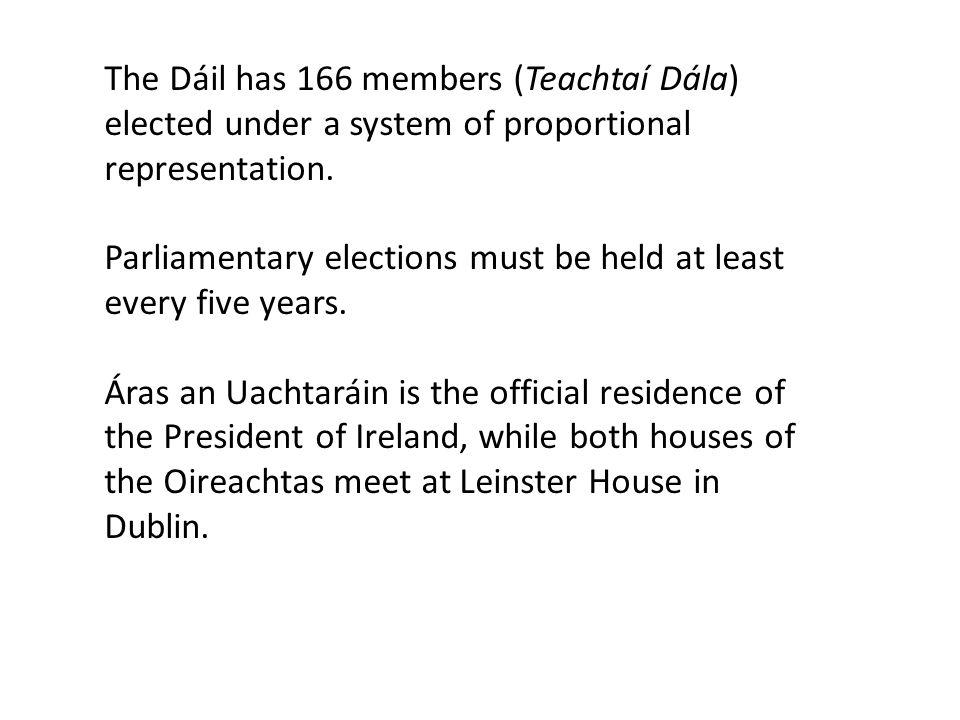 The Dáil has 166 members (Teachtaí Dála) elected under a system of proportional representation.