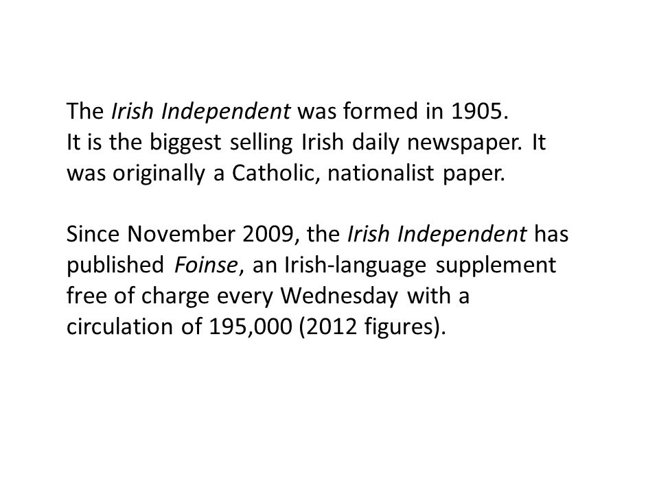 The Irish Independent was formed in 1905. It is the biggest selling Irish daily newspaper.