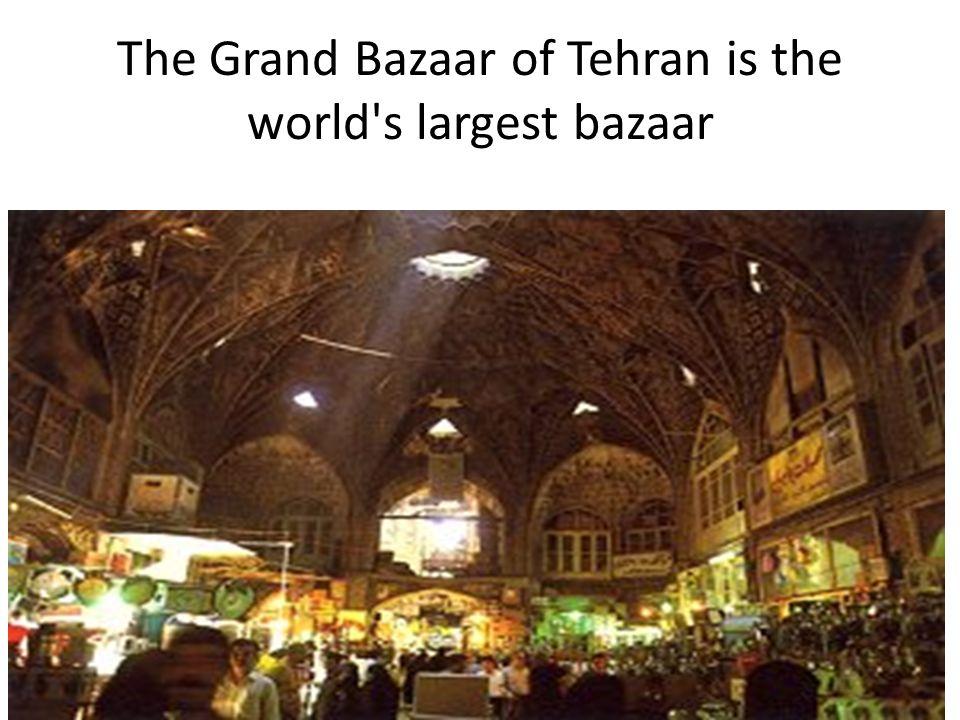 The Grand Bazaar of Tehran is the world s largest bazaar