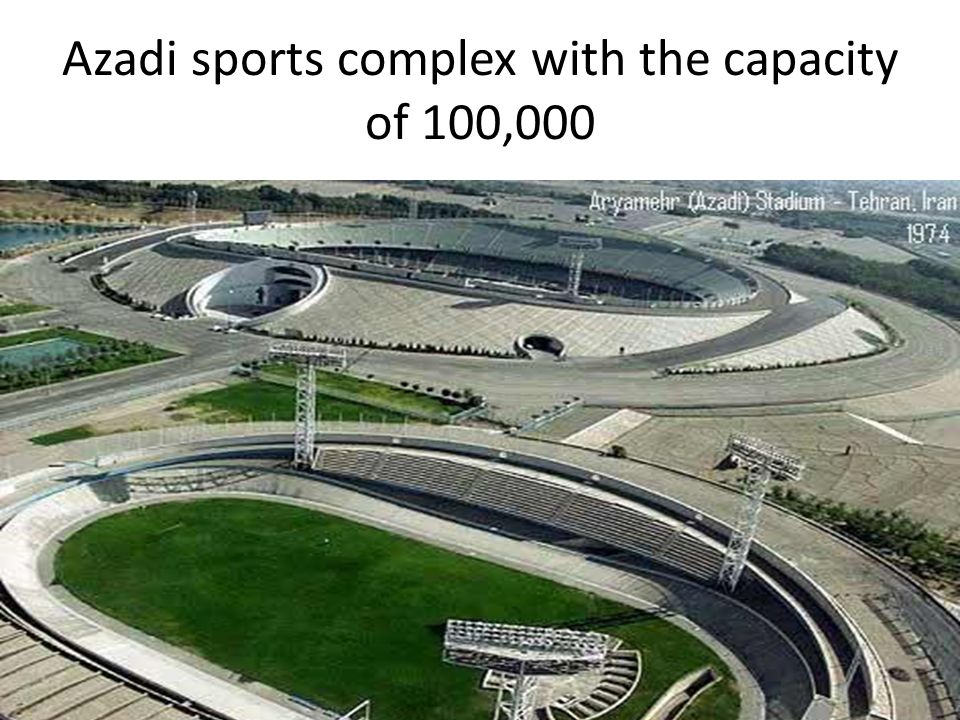 Azadi sports complex with the capacity of 100,000