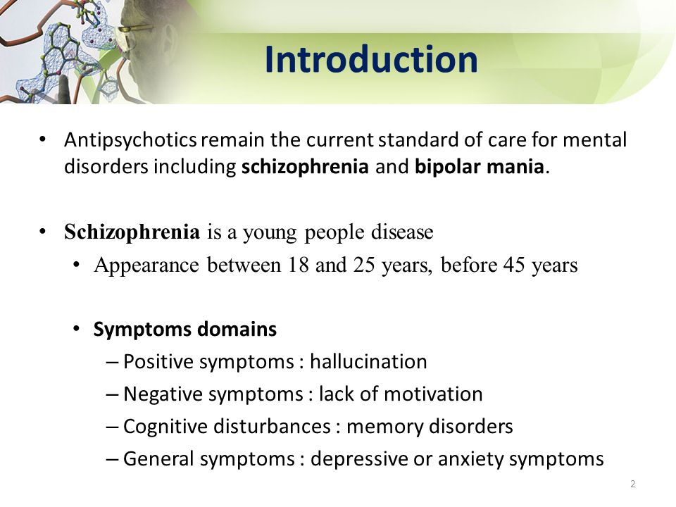 Introduction Antipsychotics remain the current standard of care for mental disorders including schizophrenia and bipolar mania. Schizophrenia is a you