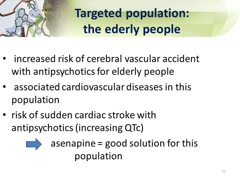 Targeted population: the ederly people increased risk of cerebral vascular accident with antipsychotics for elderly people associated cardiovascular d
