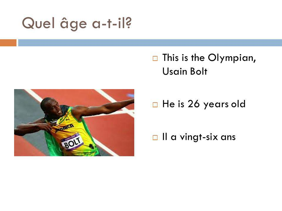 Quel âge a-t-il? This is the Olympian, Usain Bolt He is 26 years old Il a vingt-six ans