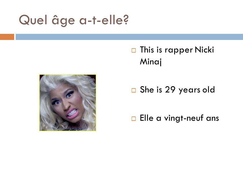 Quel âge a-t-elle? This is rapper Nicki Minaj She is 29 years old Elle a vingt-neuf ans