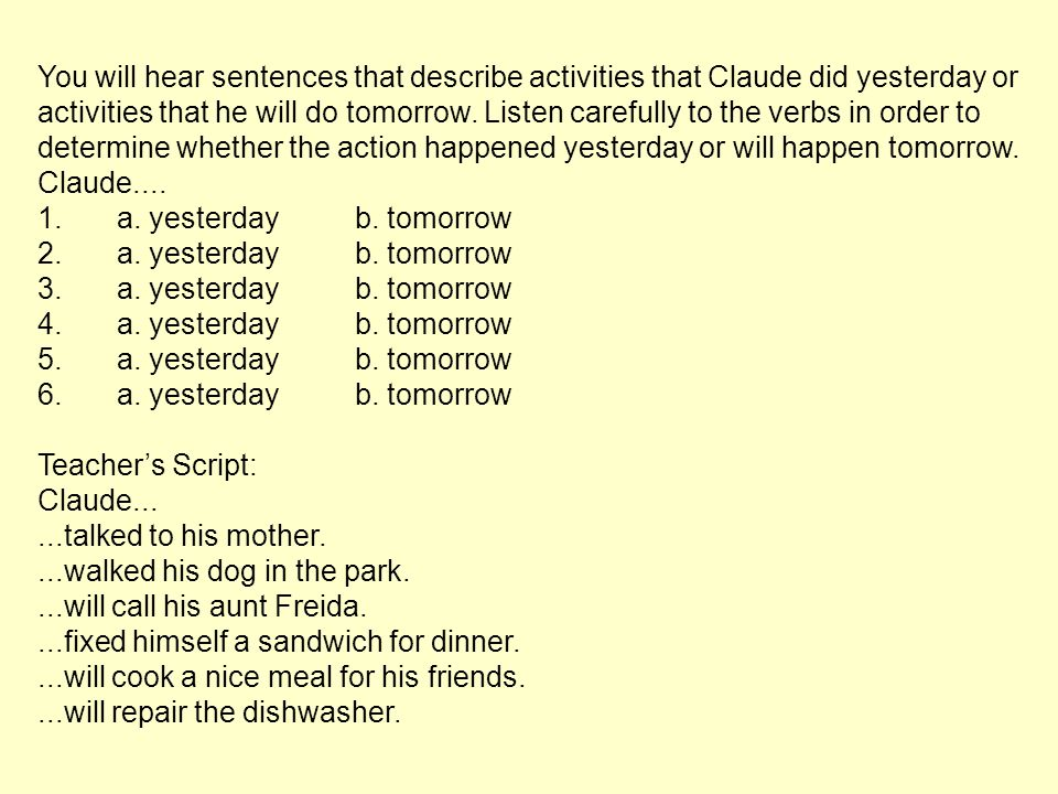 You will hear sentences that describe activities that Claude did yesterday or activities that he will do tomorrow. Listen carefully to the verbs in or
