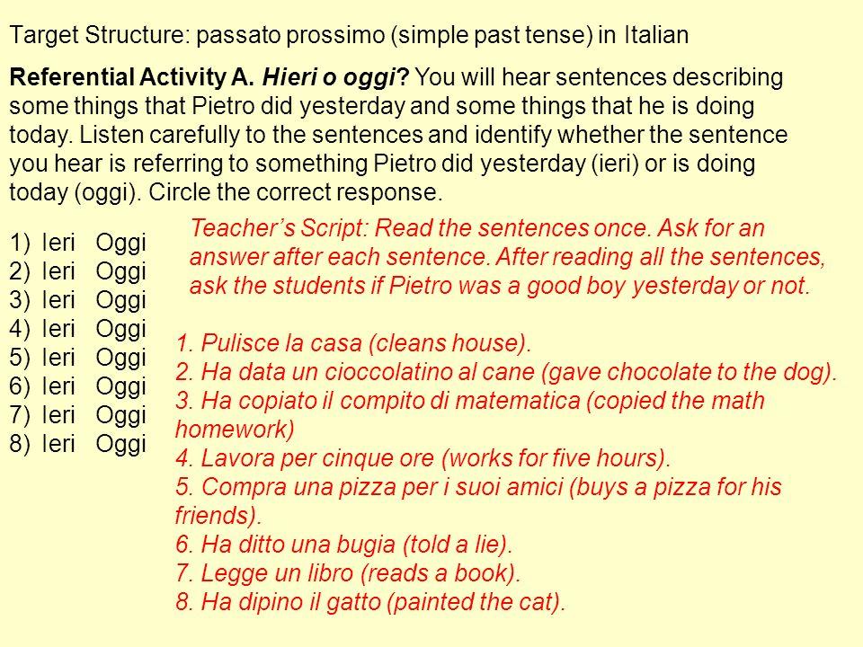 Target Structure: passato prossimo (simple past tense) in Italian 1)Ieri Oggi 2)IeriOggi 3)IeriOggi 4)IeriOggi 5)IeriOggi 6)IeriOggi 7)IeriOggi 8)Ieri