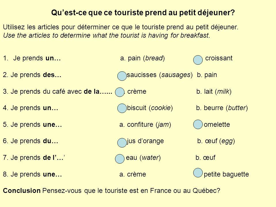 Quest-ce que ce touriste prend au petit déjeuner? Utilisez les articles pour déterminer ce que le touriste prend au petit déjeuner. Use the articles t