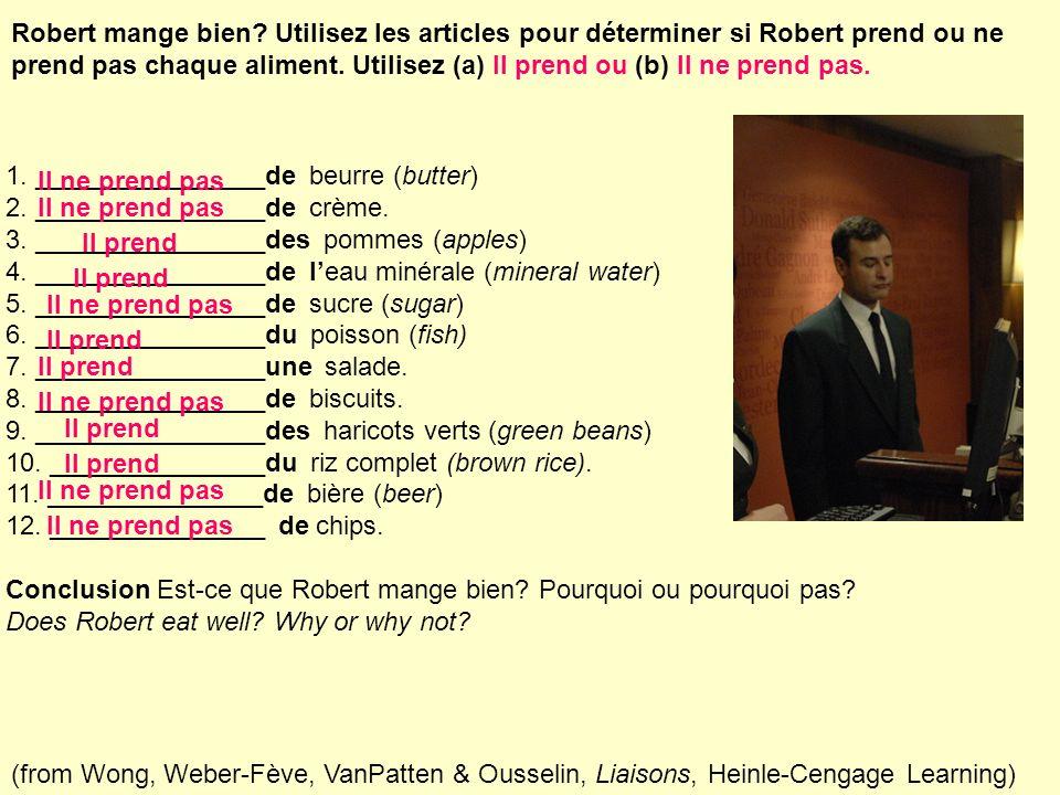 Robert mange bien? Utilisez les articles pour déterminer si Robert prend ou ne prend pas chaque aliment. Utilisez (a) Il prend ou (b) Il ne prend pas.