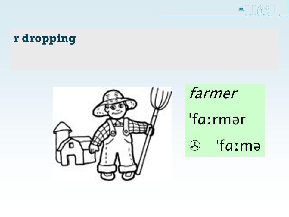 r dropping farmer ˈfɑːrmər > ˈfɑːmə