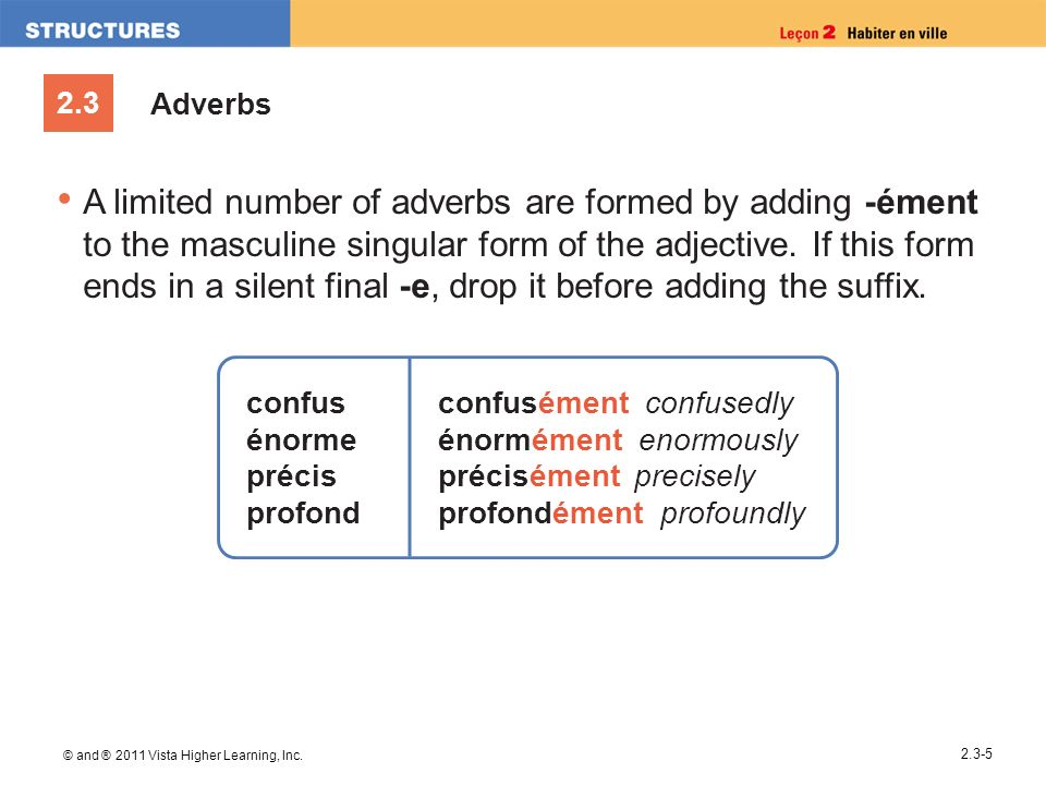 2.3 © and ® 2011 Vista Higher Learning, Inc. 2.3-5 Adverbs A limited number of adverbs are formed by adding -ément to the masculine singular form of t