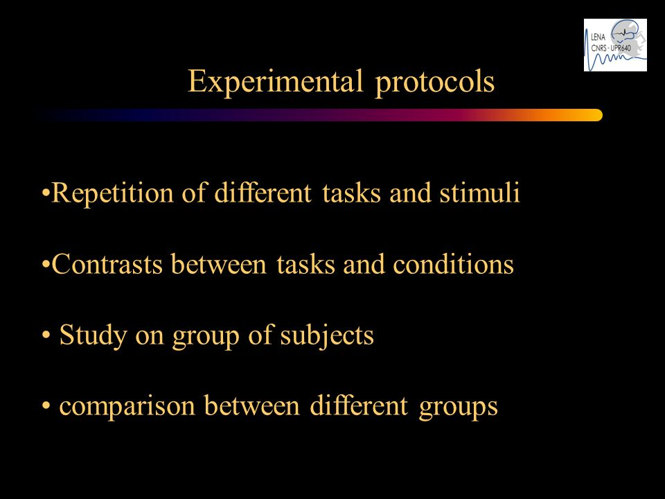 Repetition of different tasks and stimuli Contrasts between tasks and conditions Study on group of subjects comparison between different groups Experi