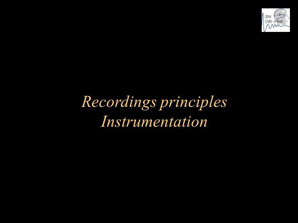 Recordings principles Instrumentation