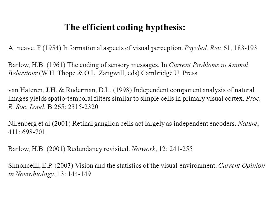 The efficient coding hypthesis: Attneave, F (1954) Informational aspects of visual perception.