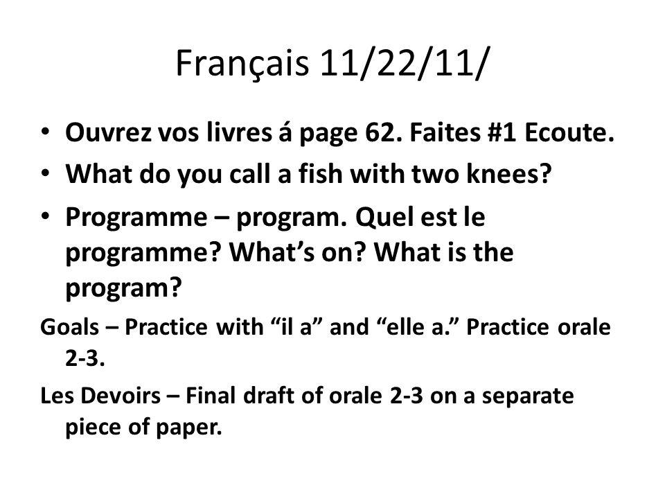 Français 11/22/11/ Ouvrez vos livres á page 62. Faites #1 Ecoute. What do you call a fish with two knees? Programme – program. Quel est le programme?